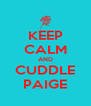 KEEP CALM AND CUDDLE PAIGE - Personalised Poster A4 size