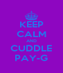 KEEP CALM AND CUDDLE PAY-G - Personalised Poster A4 size