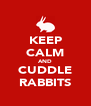 KEEP CALM AND CUDDLE RABBITS - Personalised Poster A4 size