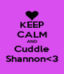 KEEP CALM AND Cuddle Shannon<3 - Personalised Poster A4 size