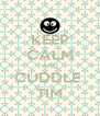 KEEP CALM AND CUDDLE  TIM - Personalised Poster A4 size