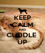 KEEP CALM AND CUDDLE  UP - Personalised Poster A4 size