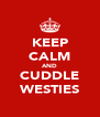 KEEP CALM AND CUDDLE WESTIES - Personalised Poster A4 size