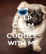 KEEP CALM AND CUDDLE  WITH ME - Personalised Poster A4 size