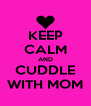 KEEP CALM AND CUDDLE WITH MOM - Personalised Poster A4 size