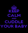 KEEP CALM AND CUDDLE YOUR BABY - Personalised Poster A4 size