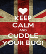 KEEP CALM AND CUDDLE YOUR BUG! - Personalised Poster A4 size