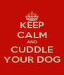 KEEP CALM AND CUDDLE YOUR DOG - Personalised Poster A4 size