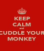 KEEP CALM and CUDDLE YOUR MONKEY - Personalised Poster A4 size