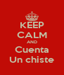 KEEP CALM AND Cuenta Un chiste - Personalised Poster A4 size