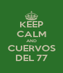 KEEP CALM AND CUERVOS DEL 77 - Personalised Poster A4 size