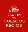 KEEP CALM AND CUESCOS RECIOS - Personalised Poster A4 size