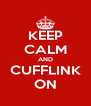 KEEP CALM AND CUFFLINK ON - Personalised Poster A4 size