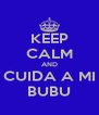 KEEP CALM AND CUIDA A MI BUBU - Personalised Poster A4 size