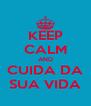 KEEP CALM AND CUIDA DA SUA VIDA - Personalised Poster A4 size