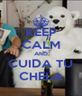 KEEP CALM AND CUIDA TU CHELA - Personalised Poster A4 size