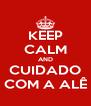 KEEP CALM AND CUIDADO COM A ALÊ - Personalised Poster A4 size