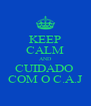 KEEP CALM AND CUIDADO  COM O C.A.J - Personalised Poster A4 size