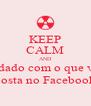 KEEP CALM AND Cuidado com o que você posta no Facebook - Personalised Poster A4 size