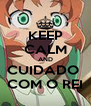 KEEP CALM AND CUIDADO  COM O REI - Personalised Poster A4 size