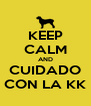 KEEP CALM AND CUIDADO CON LA KK - Personalised Poster A4 size