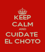 KEEP CALM AND CUIDATE  EL CHOTO - Personalised Poster A4 size