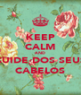KEEP CALM AND CUIDE DOS SEUS CABELOS - Personalised Poster A4 size
