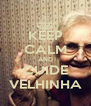 KEEP CALM AND CUIDE VELHINHA - Personalised Poster A4 size