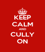 KEEP CALM AND CULLY ON - Personalised Poster A4 size