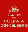 KEEP CALM AND CULPA A DINKELBERG - Personalised Poster A4 size