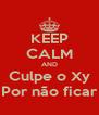 KEEP CALM AND Culpe o Xy Por não ficar - Personalised Poster A4 size