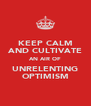 KEEP CALM AND CULTIVATE AN AIR OF UNRELENTING OPTIMISM - Personalised Poster A4 size