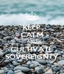 KEEP CALM AND CULTIVATE SOVEREIGNTY - Personalised Poster A4 size