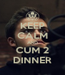 KEEP CALM AND CUM 2 DINNER - Personalised Poster A4 size