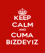 KEEP CALM AND CUMA BIZDEYIZ - Personalised Poster A4 size
