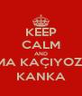 KEEP CALM AND CUMA KAÇIYOZ MU KANKA - Personalised Poster A4 size