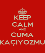 KEEP CALM AND CUMA KAÇIYOZMU - Personalised Poster A4 size