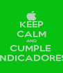KEEP CALM AND CUMPLE  INDICADORES - Personalised Poster A4 size