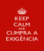 KEEP CALM AND CUMPRA A EXIGÊNCIA - Personalised Poster A4 size