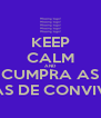 KEEP CALM AND CUMPRA AS NORMAS DE CONVIVÊNCIA - Personalised Poster A4 size