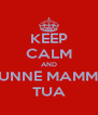 KEEP CALM AND CUNNE MAMMA TUA - Personalised Poster A4 size