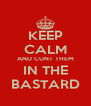 KEEP CALM AND CUNT THEM IN THE BASTARD - Personalised Poster A4 size