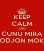 KEEP CALM AND CUNU MIRA CODJON MOKA - Personalised Poster A4 size