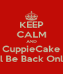 KEEP CALM AND CuppieCake Will Be Back Online - Personalised Poster A4 size