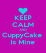 KEEP CALM AND CuppyCake  Is Mine - Personalised Poster A4 size