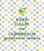 KEEP CALM AND CUPRESSUS goldcrest wilma - Personalised Poster A4 size