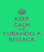 KEEP CALM AND CURANDO A RESSACA - Personalised Poster A4 size