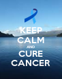 KEEP CALM AND CURE CANCER - Personalised Poster A4 size