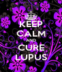 KEEP CALM AND CURE LUPUS - Personalised Poster A4 size