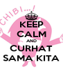 KEEP CALM AND CURHAT SAMA KITA - Personalised Poster A4 size